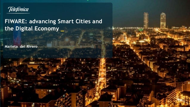 FIWARE: advancing Smart Cities and the Digital Economy _ Marieta del Rivero