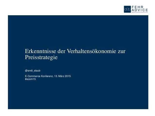 Erkenntnisse der Verhaltensökonomie zur Preisstrategie @andi_staub E-Commerce Konferenz, 13. März 2015 #ecom15