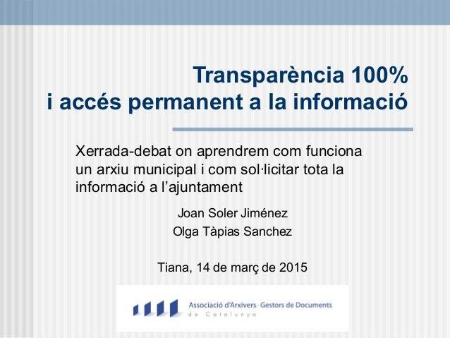 Transparència 100% i accés permanent a la informació Xerrada-debat on aprendrem com funciona un arxiu municipal i com sol·...