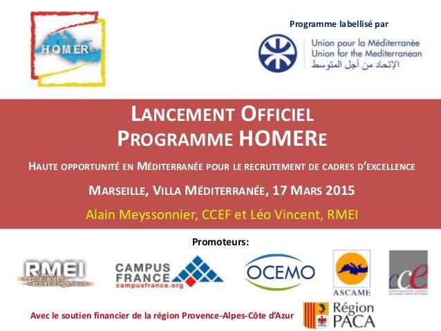 12 novembre 2014 LANCEMENT OFFICIEL PROGRAMME HOMERE HAUTE OPPORTUNITÉ EN MÉDITERRANÉE POUR LE RECRUTEMENT DE CADRES D'EXC...