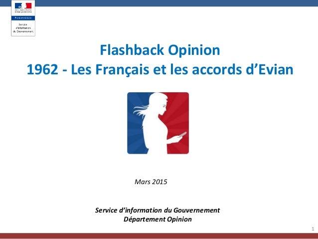 1 Flashback Opinion 1962 - Les Français et les accords d'Evian Service d'information du Gouvernement Département Opinion M...