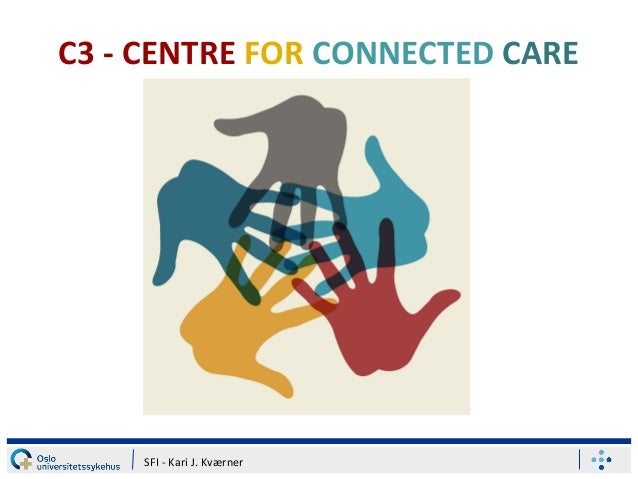 C3 - CENTRE FOR CONNECTED CARE SFI - Kari J. Kværner