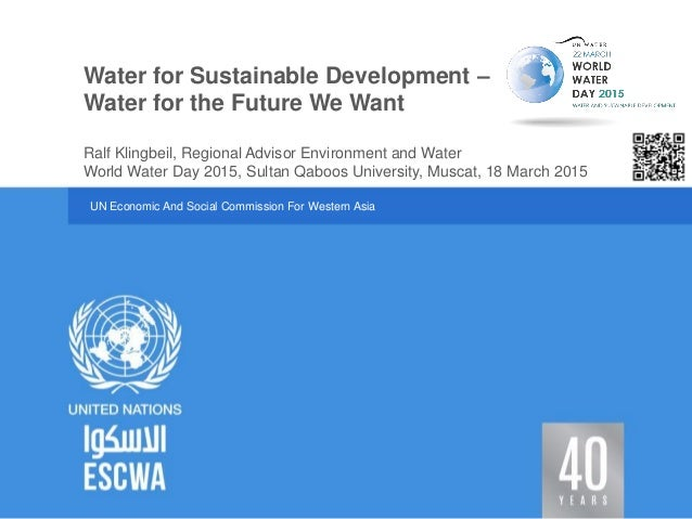 UN Economic And Social Commission For Western Asia World Water Day 2015, Sultan Qaboos University, Muscat, 18 March 2015 W...