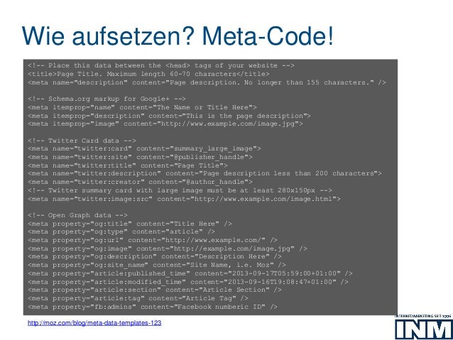Wie aufsetzen? Meta-Code! http://moz.com/blog/meta-data-templates-123 <!-- Place this data between the <head> tags of your...