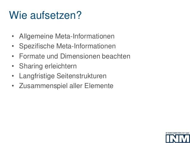 Wie aufsetzen? • Allgemeine Meta-Informationen • Spezifische Meta-Informationen • Formate und Dimensionen beachten • Shari...