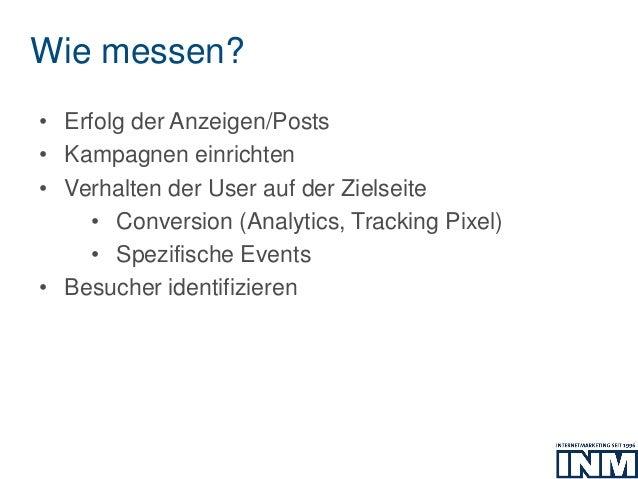 Wie messen? • Erfolg der Anzeigen/Posts • Kampagnen einrichten • Verhalten der User auf der Zielseite • Conversion (Analyt...