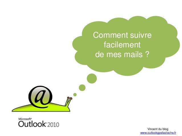Comment suivre facilement de mes mails ? Vincent du blog www.outlookgpsfastoche.fr