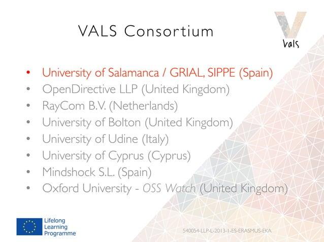 VALS Consor tium • University of Salamanca / GRIAL, SIPPE (Spain) • OpenDirective LLP (United Kingdom) • RayCom B.V. (N...