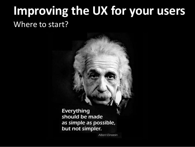 Improving the UX for your users Where to start?