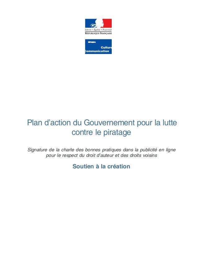 Plan d'action du Gouvernement pour la lutte contre le piratage Signature de la charte des bonnes pratiques dans la publici...