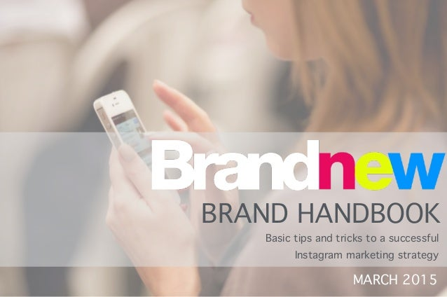 MARCH 2015 BRAND HANDBOOK Basic tips and tricks to a successful Instagram marketing strategy