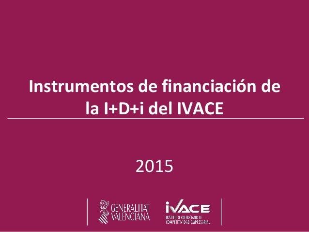 Instrumentos de financiación de la I+D+i del IVACE 2015