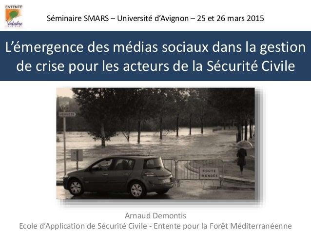 Séminaire SMARS – Université d'Avignon – 25 et 26 mars 2015 Arnaud Demontis Ecole d'Application de Sécurité Civile - Enten...