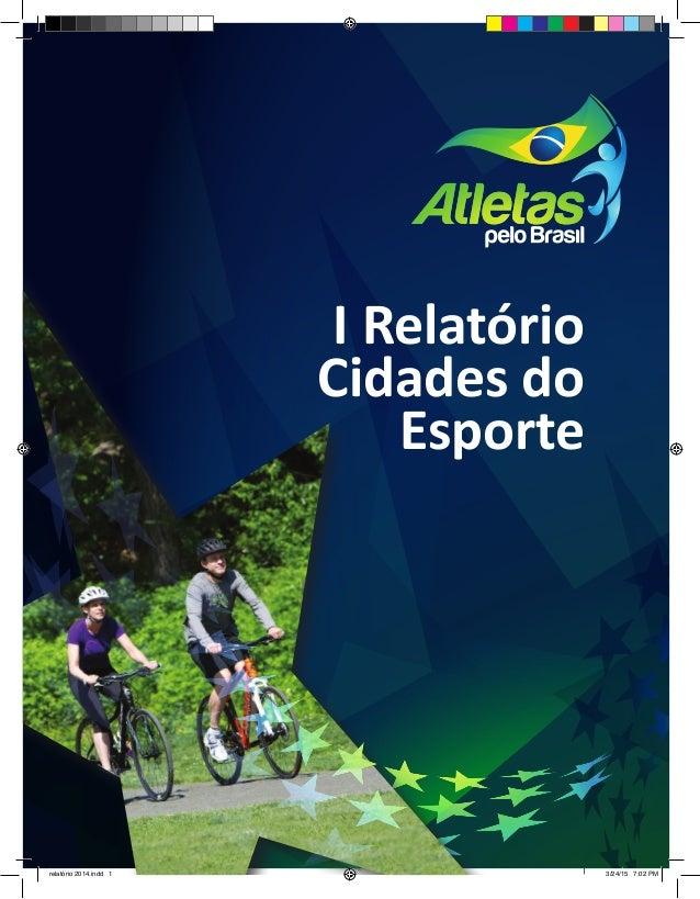 I Relatório Cidades do Esporte 2014 1 I Relatório Cidades do Esporte relatório 2014.indd 1 3/24/15 7:02 PM