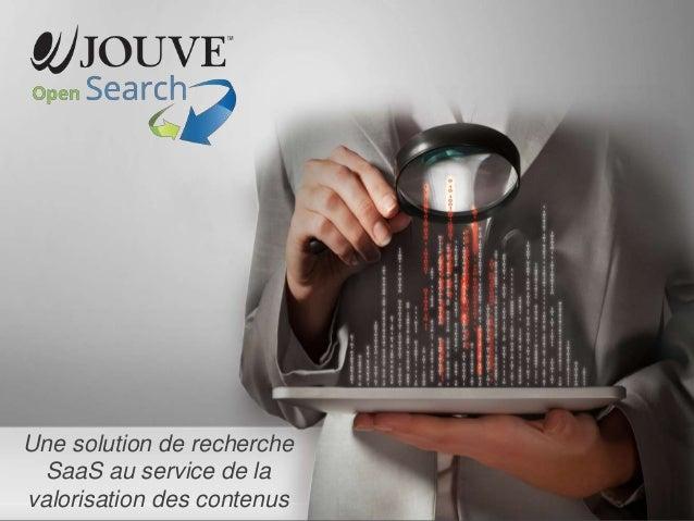 © Jouve Document strictement confidentielJouve1 Une solution de recherche SaaS au service de la valorisation des contenus