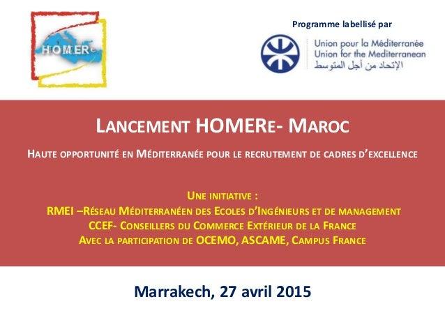 12 novembre 2014 LANCEMENT HOMERE- MAROC HAUTE OPPORTUNITÉ EN MÉDITERRANÉE POUR LE RECRUTEMENT DE CADRES D'EXCELLENCE UNE ...