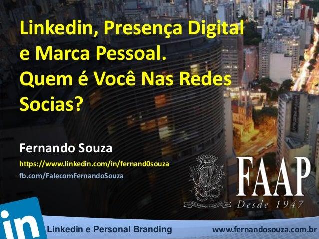 www.fernandosouza.com.brLinkedin e Personal Branding Fernando Souza https://www.linkedin.com/in/fernand0souza fb.com/Falec...