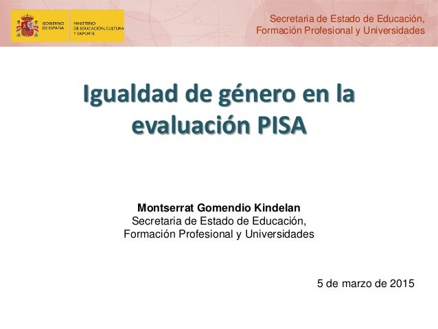 Secretaria de Estado de Educación, Formación Profesional y Universidades Igualdad de género en la evaluación PISA Montserr...