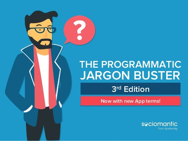 3rd Edition THE PROGRAMMATIC JARGON BUSTER Now with new App terms!
