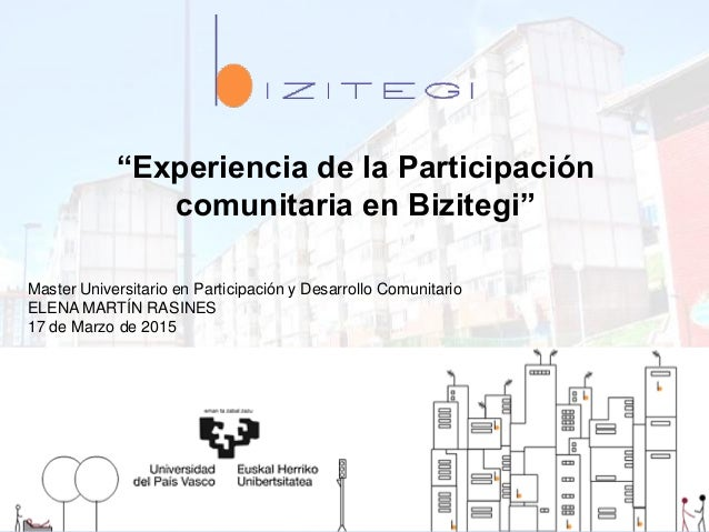 """""""Experiencia de la Participación comunitaria en Bizitegi"""" Master Universitario en Participación y Desarrollo Comunitario E..."""