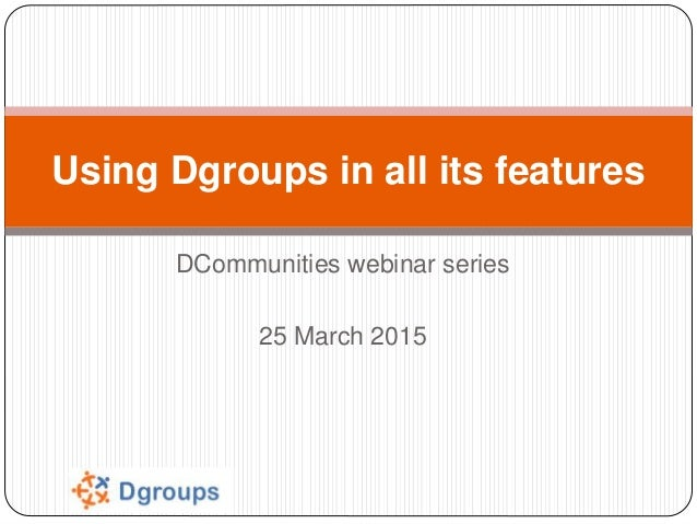 DCommunities webinar series 25 March 2015 Using Dgroups in all its features