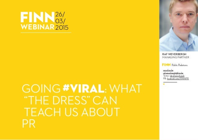 "finnWEBINAR GOING #VIRAL: WHAT ""THE DRESS"" CAN TEACH US ABOUT PR 26/ 03/ 2015 FINN Public Relations RAF WEVERBERGH MANAGIN..."