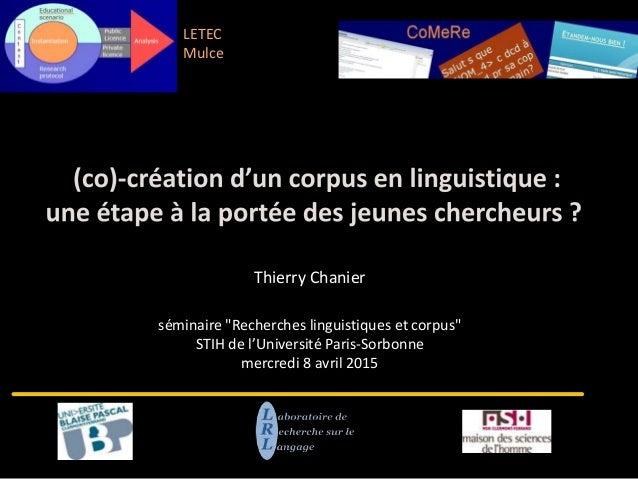 """séminaire """"Recherches linguistiques et corpus"""" STIH de l'Université Paris-Sorbonne mercredi 8 avril 2015 Thierry Chanier L..."""