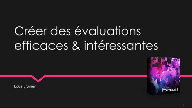 Créer des évaluations efficaces & intéressantes Louis Brunier 1