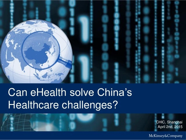 CHIC, Shanghai April 2nd, 2015 Can eHealth solve China's Healthcare challenges?