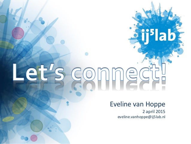 Eveline van Hoppe 2 april 2015 eveline.vanhoppe@ij5lab.nl