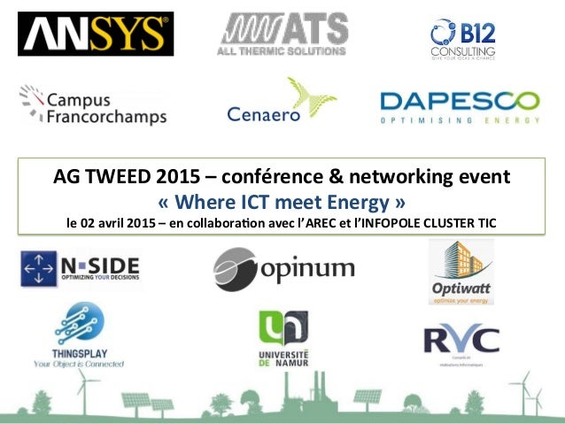 AG#TWEED#2015#–#conférence#&#networking#event# «#Where#ICT#meet#Energy#»# le#02#avril#2015#–#en#collaboraEon#avec#l'AREC#e...