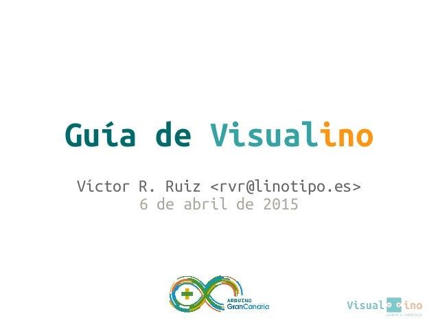Guía de Visualino Víctor R. Ruiz <rvr@linotipo.es> 6 de abril de 2015