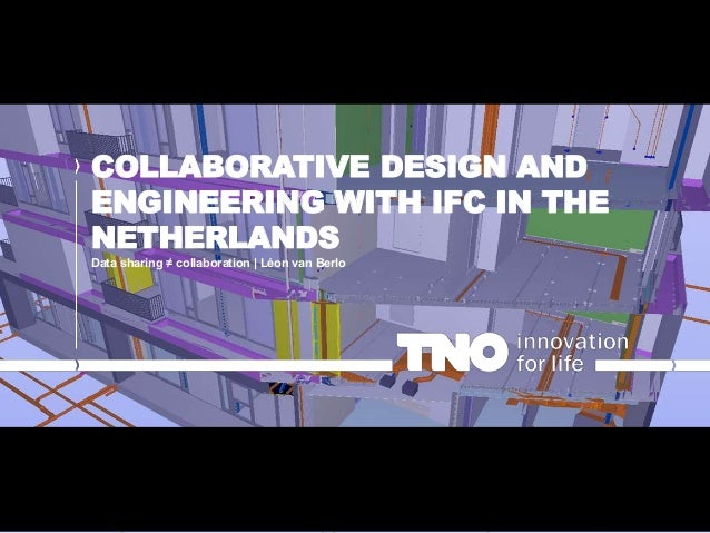 COLLABORATIVE DESIGN AND ENGINEERING WITH IFC IN THE NETHERLANDS Data sharing ≠ collaboration   Léon van Berlo
