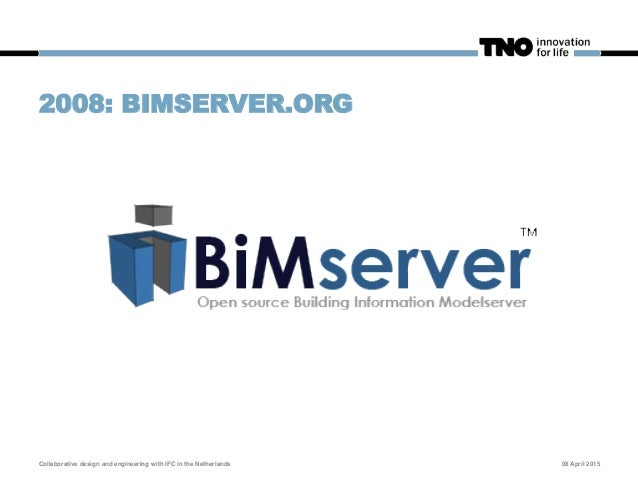 2010/11: NATIONAL BIMSERVER PILOT 08 April 2015Collaborative design and engineering with IFC in the Netherlands