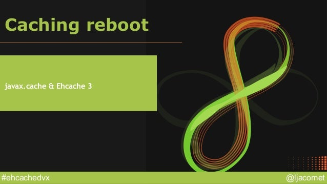 @ljacomet#ehcachedvx Caching reboot javax.cache & Ehcache 3