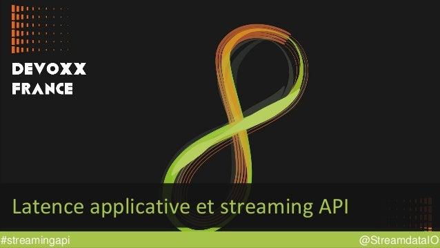 @StreamdataIO#streamingapi Latence applicative et streaming API