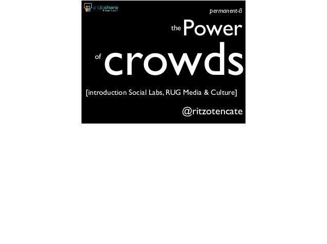 @ritzotencate the Power of crowds permanent-ß [introduction Social Labs, RUG Media & Culture]
