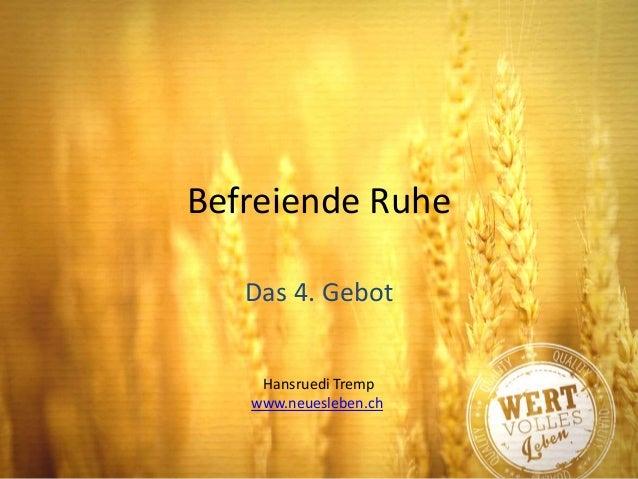 Befreiende Ruhe Das 4. Gebot Hansruedi Tremp www.neuesleben.ch
