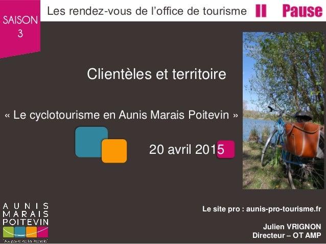 Clientèles et territoire « Le cyclotourisme en Aunis Marais Poitevin » Les rendez-vous de l'office de tourisme Le site pro...