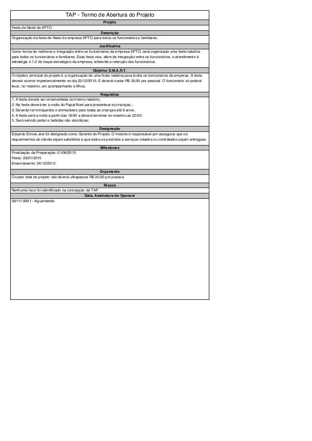 TAP - Termo de Abertura do Projeto Projeto Festa de Natal da XPTO Descrição Organização da festa de Natal da empresa XPTO ...