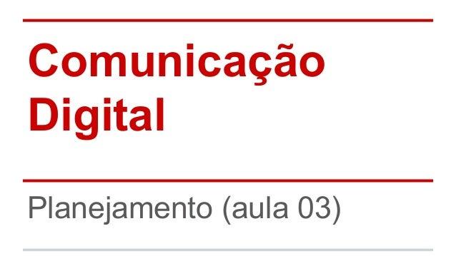 Comunicação Digital Planejamento (aula 03)
