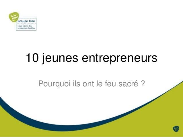10 jeunes entrepreneurs Pourquoi ils ont le feu sacré ?