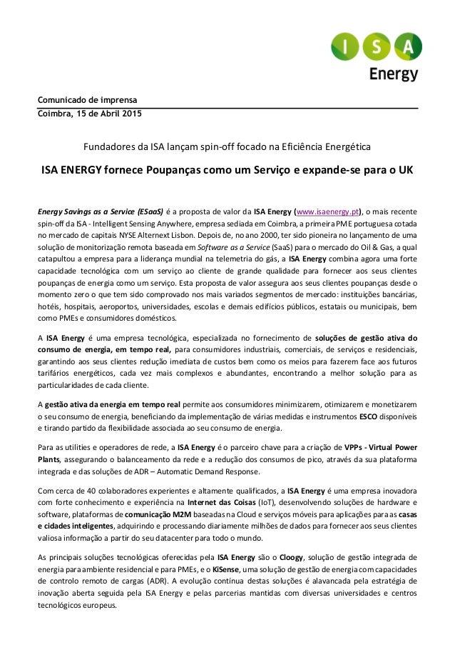 Comunicado de imprensa Coimbra, 15 de Abril 2015 Fundadores da ISA lançam spin-off focado na Eficiência Energética ISA ENE...