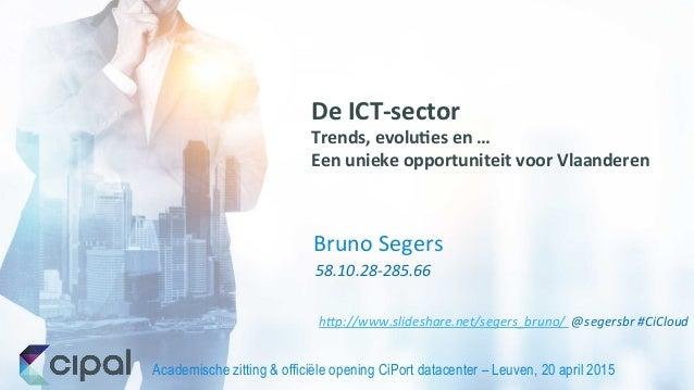 Academische zitting & officiële opening CiPort datacenter – Leuven, 20 april 2015   58.10.28-‐285.66   Bruno  Seger...