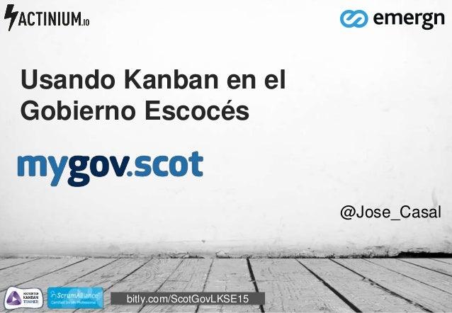 Usando Kanban en el Gobierno Escocés @Jose_Casal bitly.com/ScotGovLKSE15