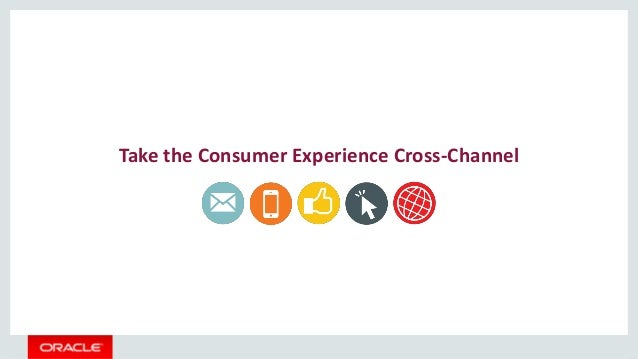 Take the Consumer Experience Cross-Channel