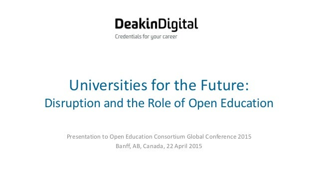 Universities for the Future: Disruption and the Role of Open Education Presentation to Open Education Consortium Global Co...