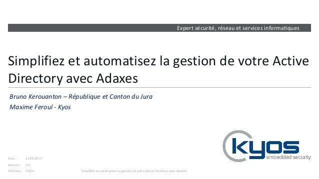 Expert sécurité, réseau et services informatiques Version : Date : Diffusion : Simplifiez et automatisez la gestion de vot...