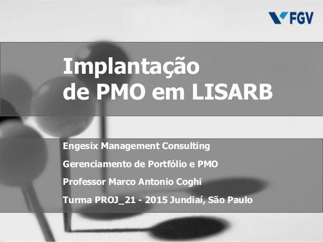 Engesix Management Consulting Gerenciamento de Portfólio e PMO Professor Marco Antonio Coghi Turma PROJ_21 - 2015 Jundiaí,...