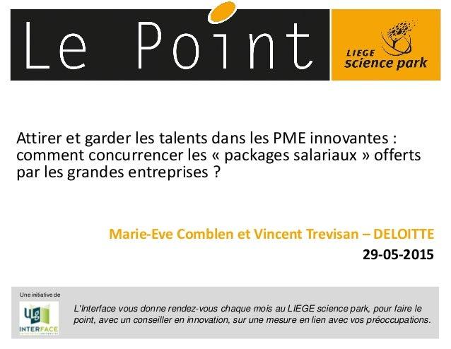 © 2014 Deloitte Fiduciaire1 Attirer et garder les talents dans les PME innovantes : comment concurrencer les « packages sa...